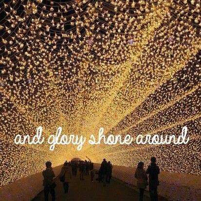 Glory Shone Around